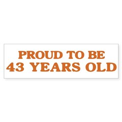 Proud to be 43 Years Old Bumper Bumper Sticker