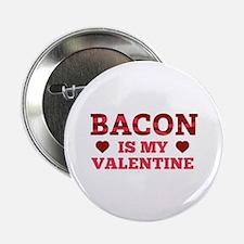 "Bacon Is My Valentine 2.25"" Button"