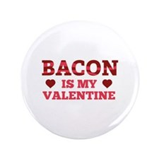 "Bacon Is My Valentine 3.5"" Button"