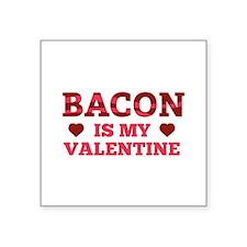 "Bacon Is My Valentine Square Sticker 3"" x 3"""
