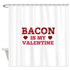 Bacon Is My Valentine Shower Curtain