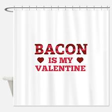 Bacon Is My Valentine Shower Curtain