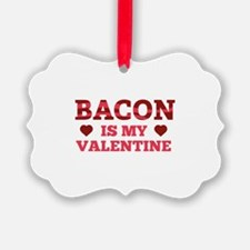 Bacon Is My Valentine Ornament