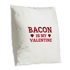 Bacon Is My Valentine Burlap Throw Pillow
