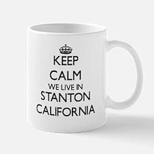 Keep calm we live in Stanton California Mugs