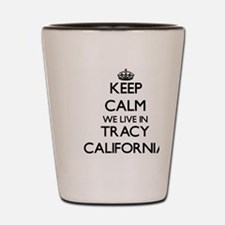 Keep calm we live in Tracy California Shot Glass