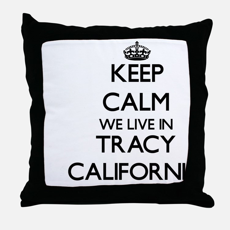 Keep calm we live in Tracy California Throw Pillow