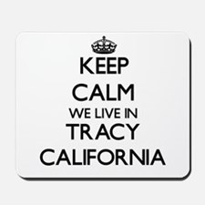 Keep calm we live in Tracy California Mousepad