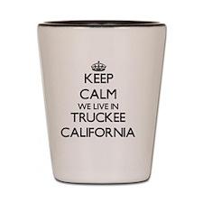 Keep calm we live in Truckee California Shot Glass