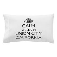 Keep calm we live in Union City Califo Pillow Case