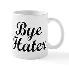 Hi Hater. Bye Hater. Mugs