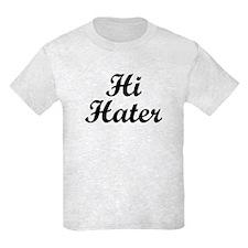 Hi Hater. Bye Hater. T-Shirt