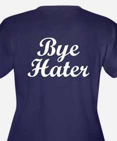 Hi Hater. Bye Hater. Plus Size T-Shirt