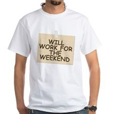 Will Work For Weekend Shirt