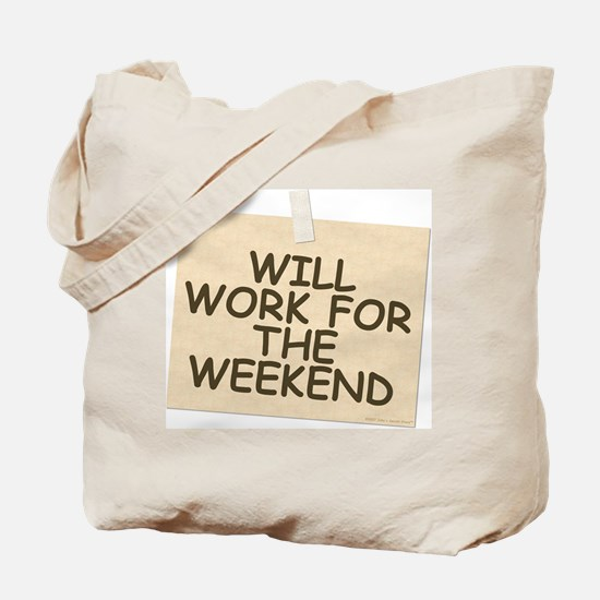 Will Work For Weekend Tote Bag