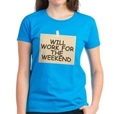 Will Work For Weekend Tee