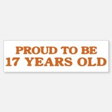 Proud to be 17 Years Old Bumper Bumper Bumper Sticker