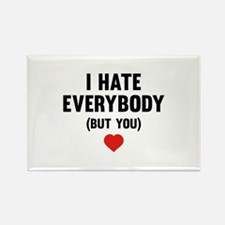 I Hate Everybody (But You) Rectangle Magnet (100 p