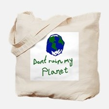 Dont Ruin my Planet Tote Bag