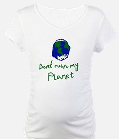 Dont Ruin my Planet Shirt