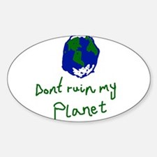 Dont Ruin my Planet Oval Decal