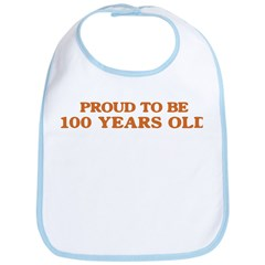 Proud to be 100 Years Old Bib
