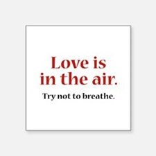 """Love Is In The Air Square Sticker 3"""" x 3"""""""