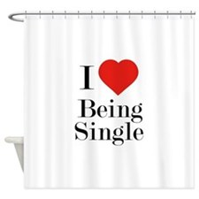 I Love Being Single Shower Curtain
