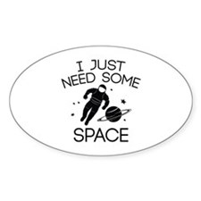 I Just Need Some Space Stickers