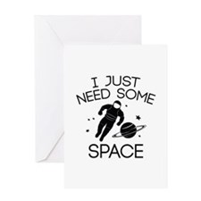 I Just Need Some Space Greeting Card