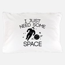 I Just Need Some Space Pillow Case