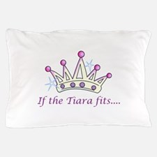 If The Tiara Fits... Pillow Case