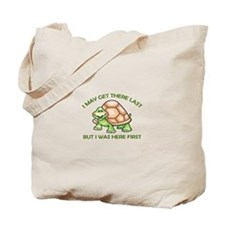 I May Get There Last But I Was Here First Tote Bag