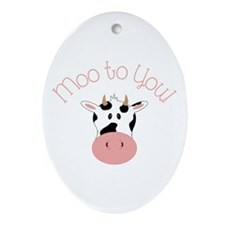 Moo To You! Ornament (Oval)