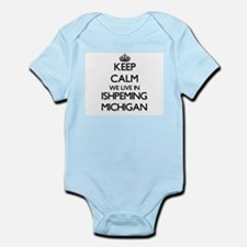 Keep calm we live in Ishpeming Michigan Body Suit