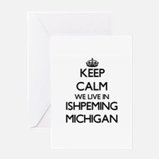 Keep calm we live in Ishpeming Mich Greeting Cards