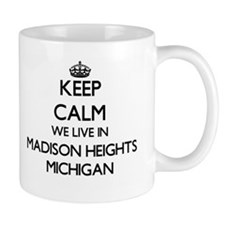 Keep calm we live in Madison Heights Michigan Mugs