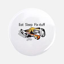 "EAT SLEEP FIX STUFF 3.5"" Button"