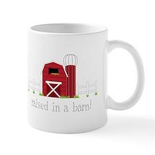 Raised In A Barn! Mugs