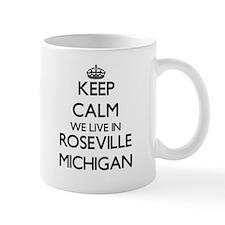 Keep calm we live in Roseville Michigan Mugs