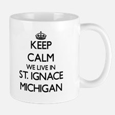 Keep calm we live in St. Ignace Michigan Mugs