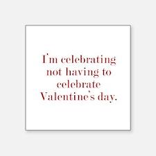 "I'm Celebrating Not Having To Square Sticker 3"" x"