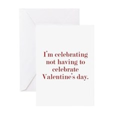 I'm Celebrating Not Having To Greeting Card