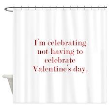 I'm Celebrating Not Having To Shower Curtain