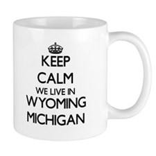 Keep calm we live in Wyoming Michigan Mugs
