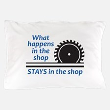 WHAT HAPPENS AT THE SHOP Pillow Case