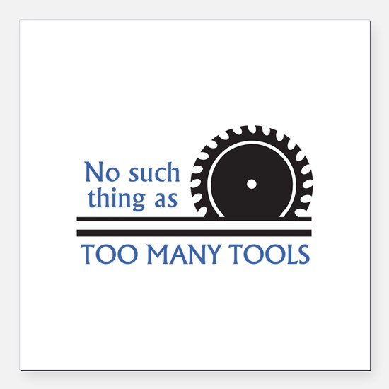 "TOO MANY TOOLS Square Car Magnet 3"" x 3"""