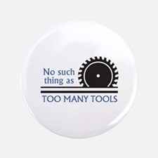 """TOO MANY TOOLS 3.5"""" Button"""