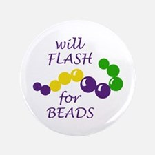 """WILL FLASH FOR BEADS 3.5"""" Button"""