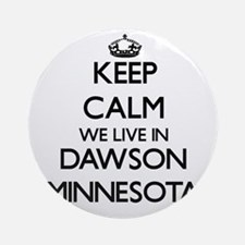 Keep calm we live in Dawson Minne Ornament (Round)